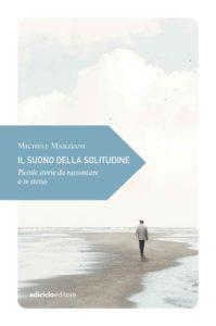 IL SUONO DELLA SOLITUDINE di Michele Marziani